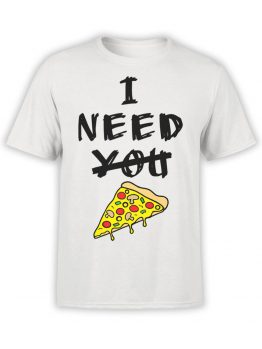 0685 Pizza Shirt Need You Front